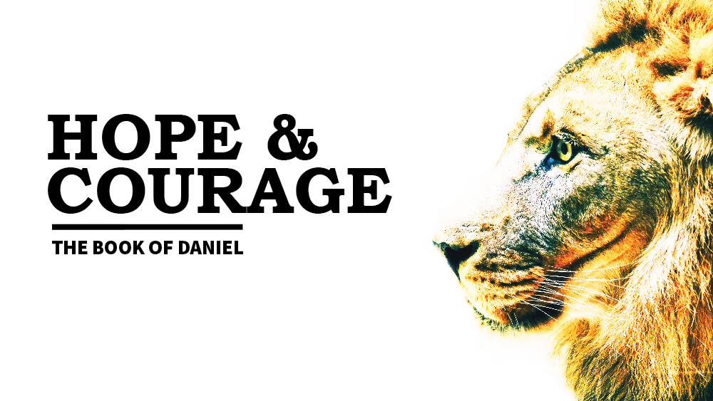 Daniel - Hope & courage